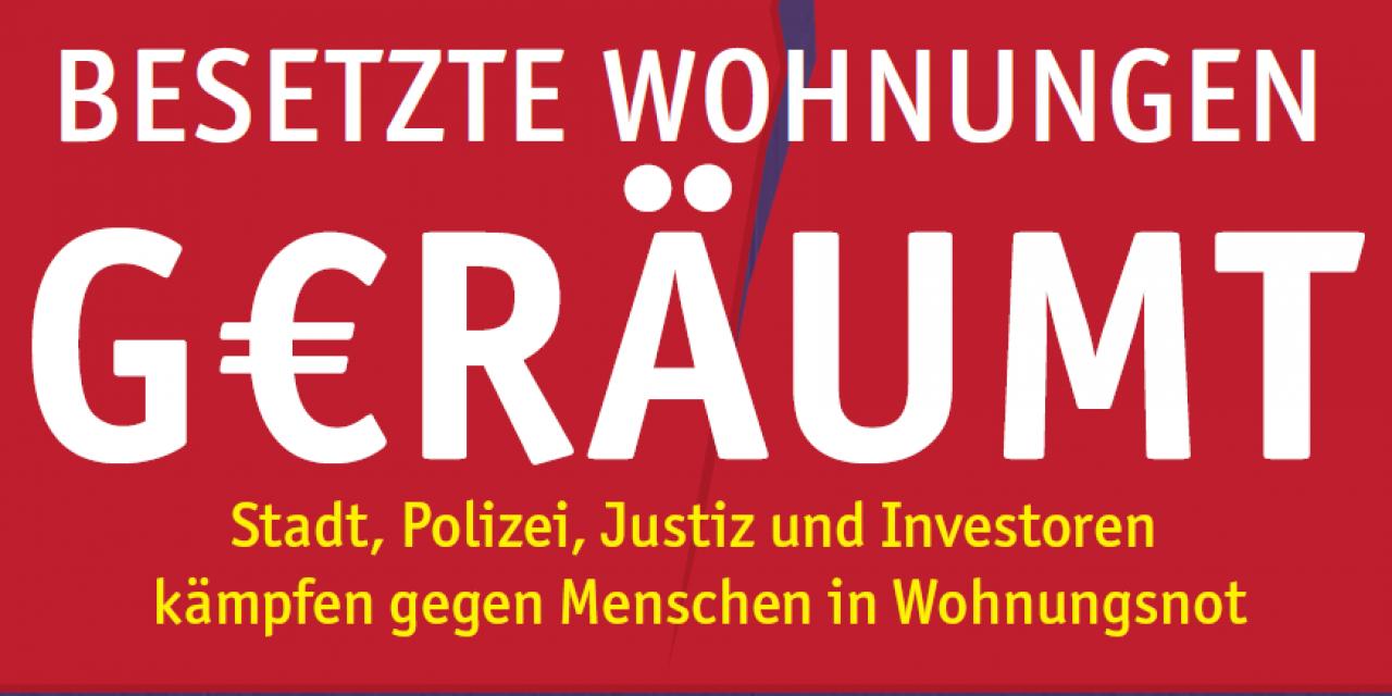 Keine Profite mit der Miete! Stadt, Polizei, Justiz und Investoren kämpfen gegen Menschen in Wohnungsnot