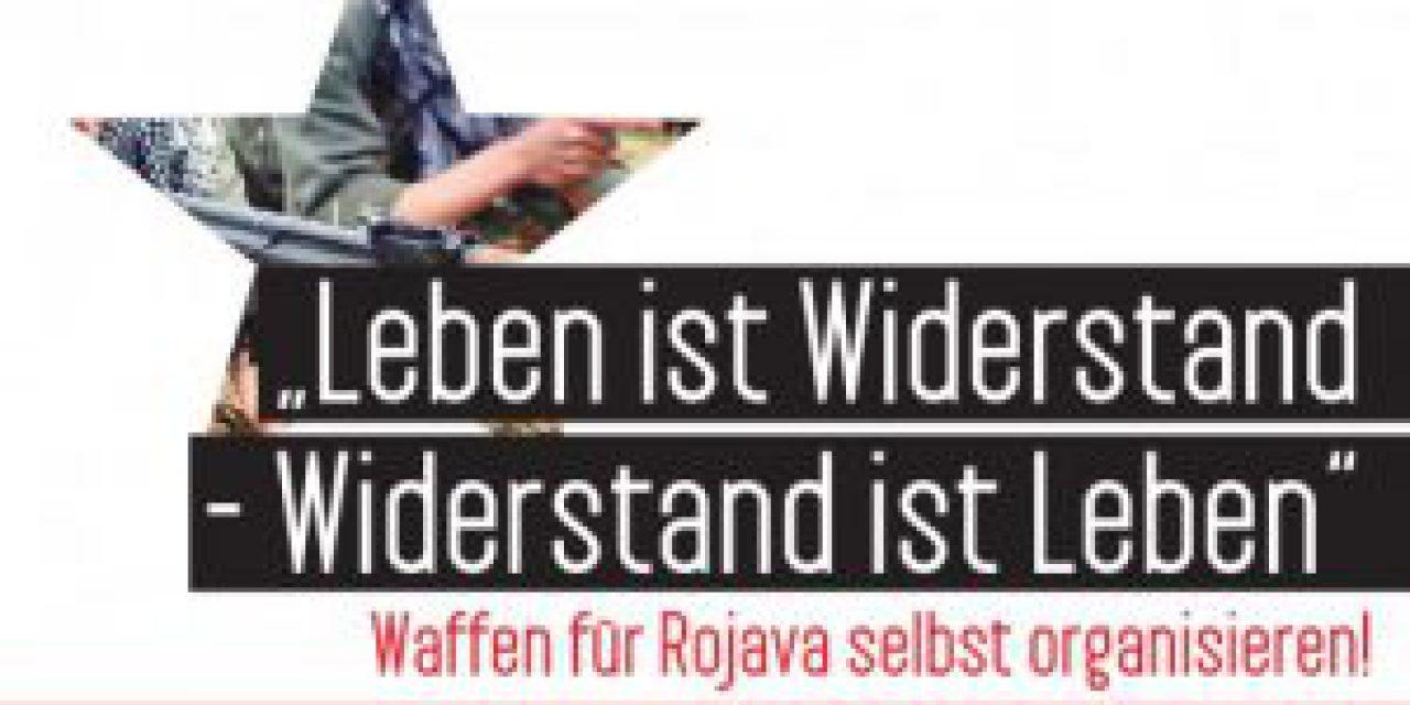 """""""Leben ist Widerstand – Widerstand ist Leben"""" Waffen für Rojava selbst organisieren!"""