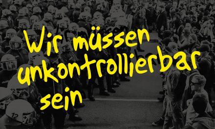 Wir müssen unkontrollierbar sein! Unser Text zur landesweiten Demo gegen Polizeigesetze