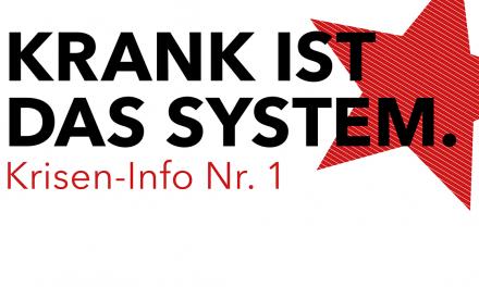 Krisen-Info Nr. 1 – Krank ist das System!